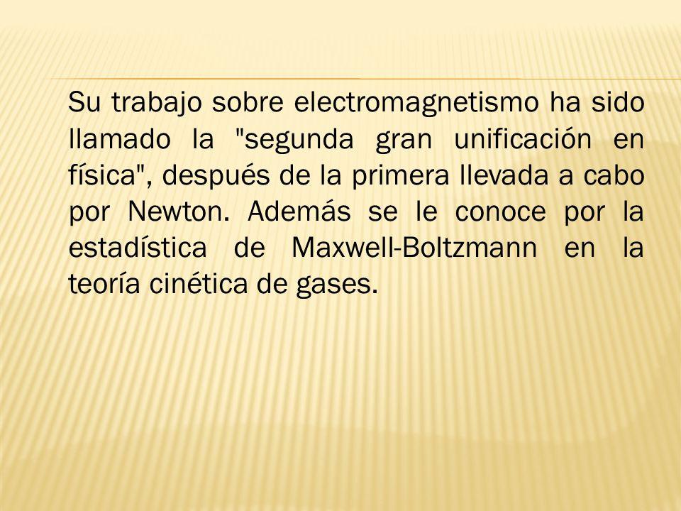 Su trabajo sobre electromagnetismo ha sido llamado la segunda gran unificación en física , después de la primera llevada a cabo por Newton.