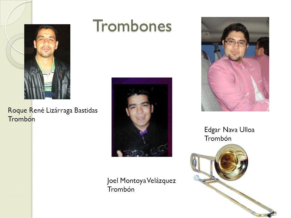 Trombones Roque René Lizárraga Bastidas Trombón Edgar Nava Ulloa Trombón Joel Montoya Velázquez Trombón