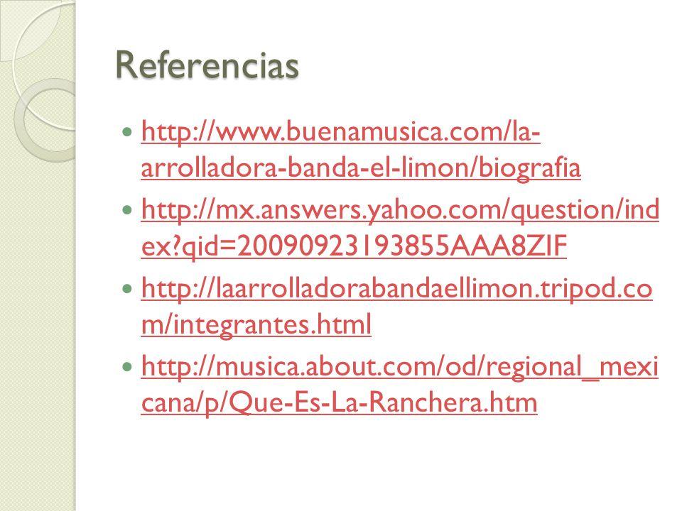 Referencias http://www.buenamusica.com/la- arrolladora-banda-el-limon/biografia http://www.buenamusica.com/la- arrolladora-banda-el-limon/biografia ht
