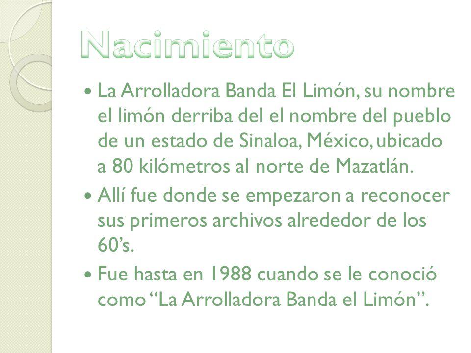 La Arrolladora Banda El Limón, su nombre el limón derriba del el nombre del pueblo de un estado de Sinaloa, México, ubicado a 80 kilómetros al norte d