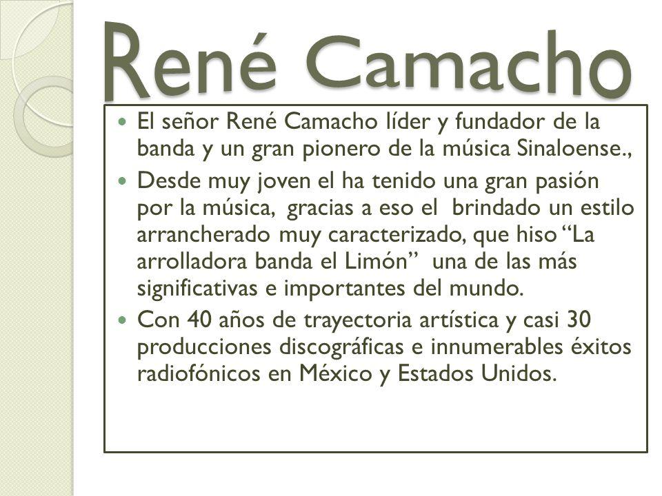 El señor René Camacho líder y fundador de la banda y un gran pionero de la música Sinaloense., Desde muy joven el ha tenido una gran pasión por la mús