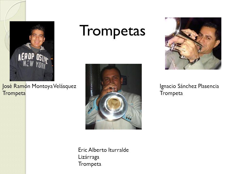 José Ramón Montoya Velásquez Trompeta Trompetas Ignacio Sánchez Plasencia Trompeta Eric Alberto Iturralde Lizárraga Trompeta
