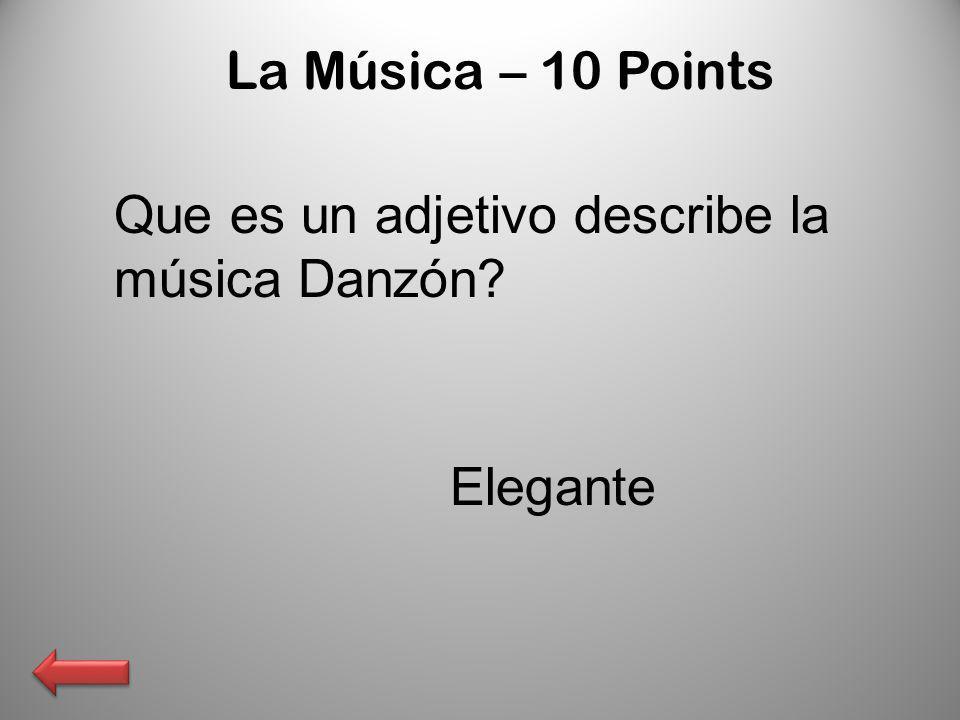 La Música – 10 Points Que es un adjetivo describe la música Danzón? Elegante