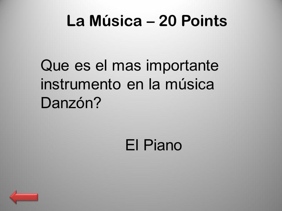 La Música – 20 Points Que es el mas importante instrumento en la música Danzón? El Piano