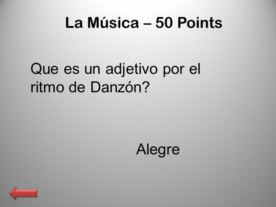 La Música – 50 Points Que es un adjetivo por el ritmo de Danzón? Alegre