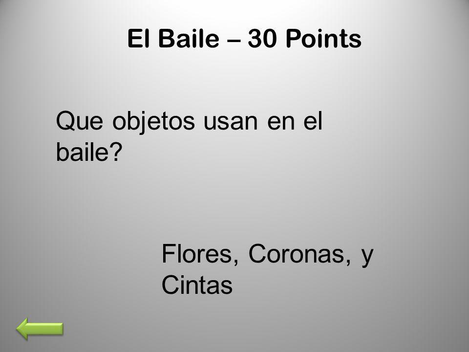 El Baile – 30 Points Que objetos usan en el baile? Flores, Coronas, y Cintas