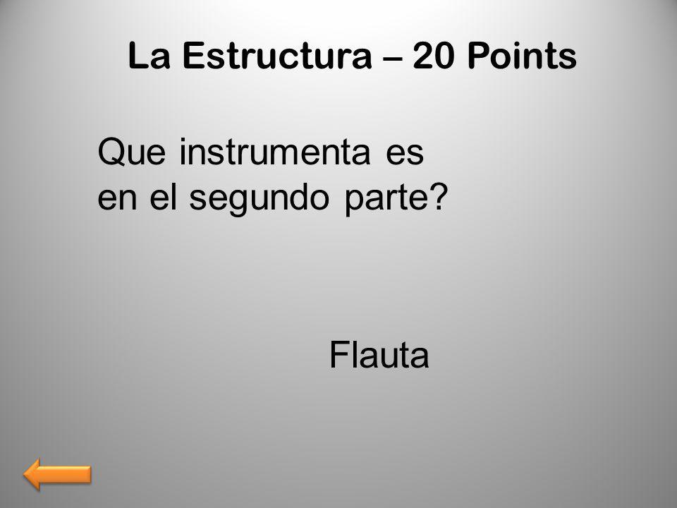 La Estructura – 20 Points Que instrumenta es en el segundo parte? Flauta