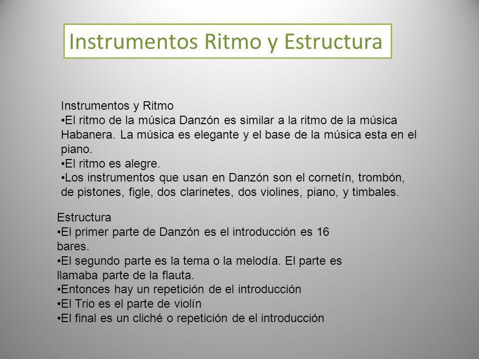Instrumentos Ritmo y Estructura Instrumentos y Ritmo El ritmo de la música Danzón es similar a la ritmo de la música Habanera. La música es elegante y