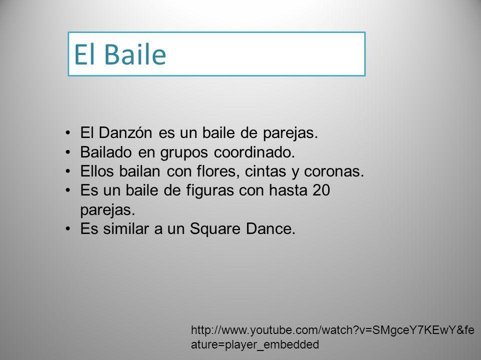 El Baile http://www.youtube.com/watch?v=SMgceY7KEwY&fe ature=player_embedded El Danzón es un baile de parejas. Bailado en grupos coordinado. Ellos bai