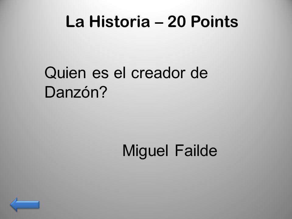 La Historia – 20 Points Quien es el creador de Danzón? Miguel Failde