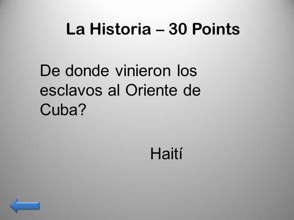 La Historia – 30 Points De donde vinieron los esclavos al Oriente de Cuba? Haití