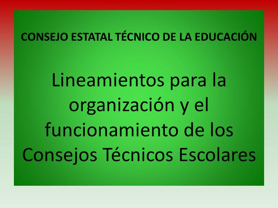 CONSEJO ESTATAL TÉCNICO DE LA EDUCACIÓN Lineamientos para la organización y el funcionamiento de los Consejos Técnicos Escolares