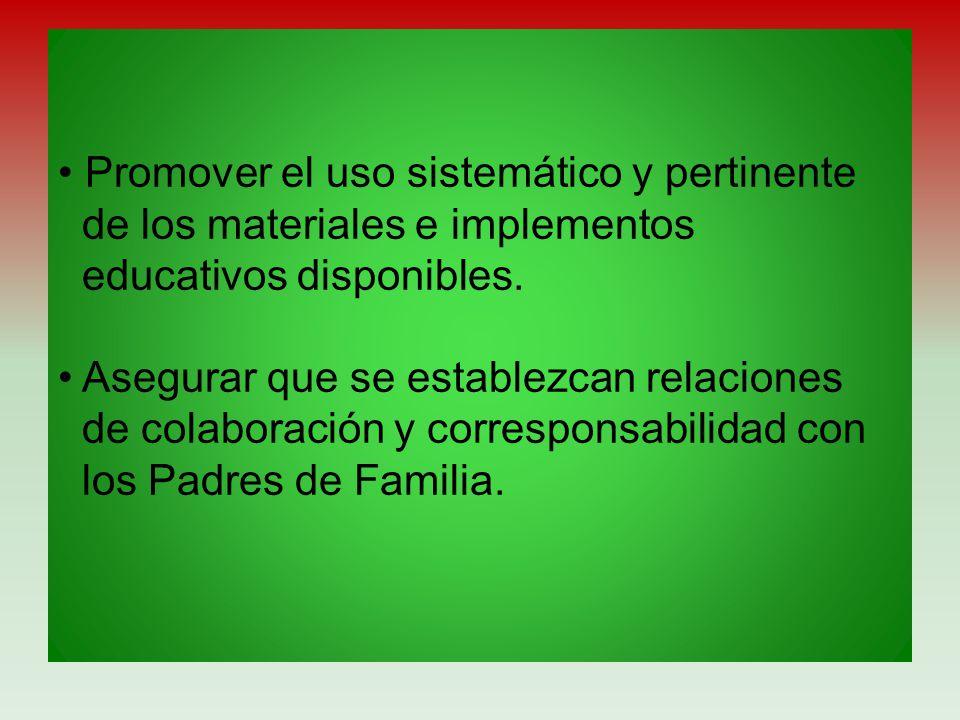 Promover el uso sistemático y pertinente de los materiales e implementos educativos disponibles. Asegurar que se establezcan relaciones de colaboració