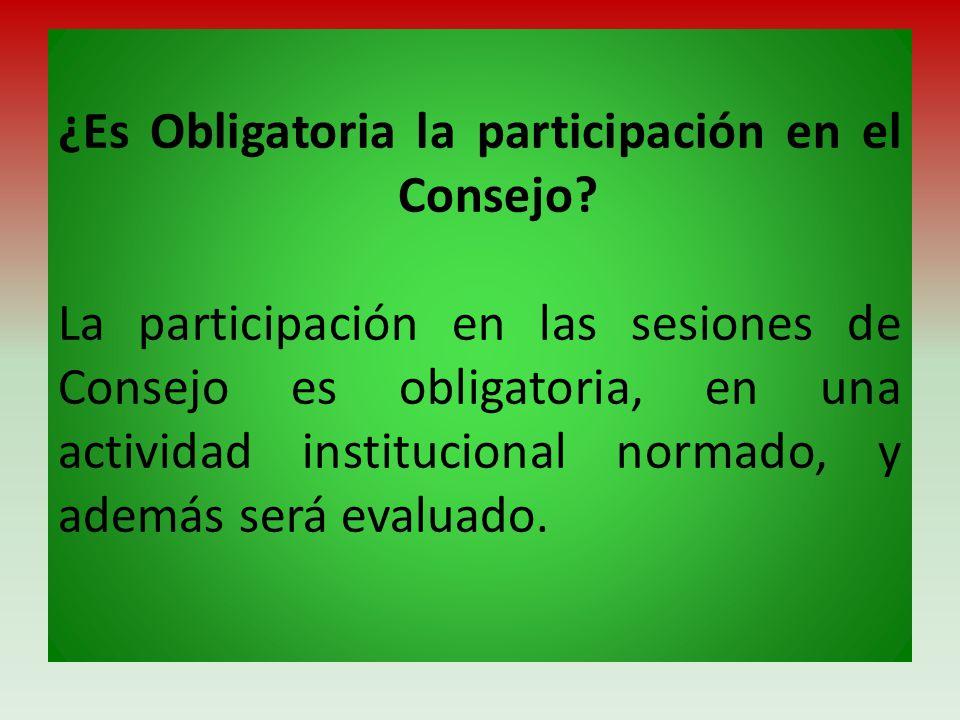 ¿Es Obligatoria la participación en el Consejo? La participación en las sesiones de Consejo es obligatoria, en una actividad institucional normado, y