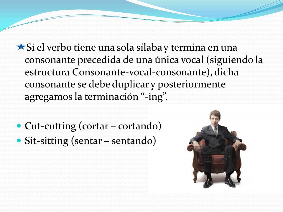 Si el verbo tiene una sola sílaba y termina en una consonante precedida de una única vocal (siguiendo la estructura Consonante-vocal-consonante), dich