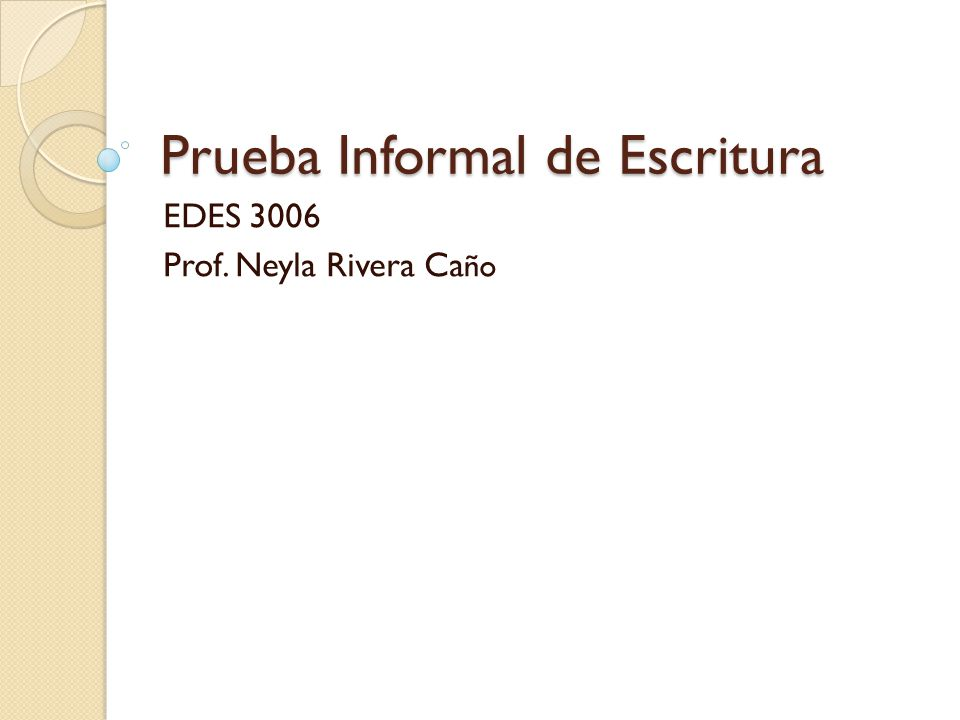 Prueba Informal de Escritura EDES 3006 Prof. Neyla Rivera Ca ño