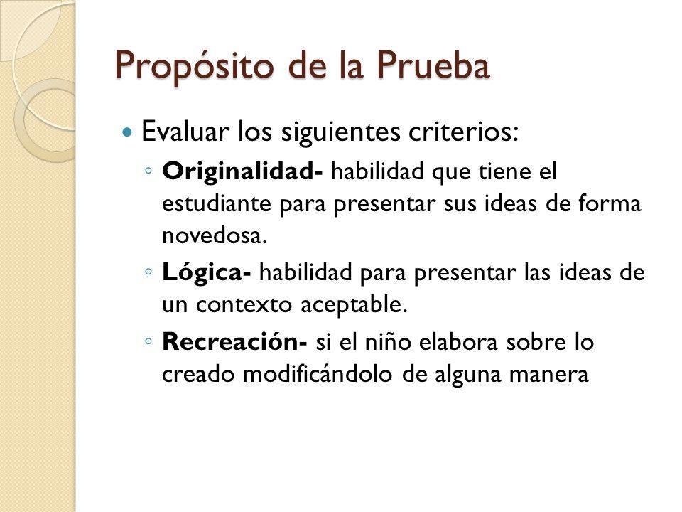 Propósito de la Prueba Evaluar los siguientes criterios: Originalidad- habilidad que tiene el estudiante para presentar sus ideas de forma novedosa. L