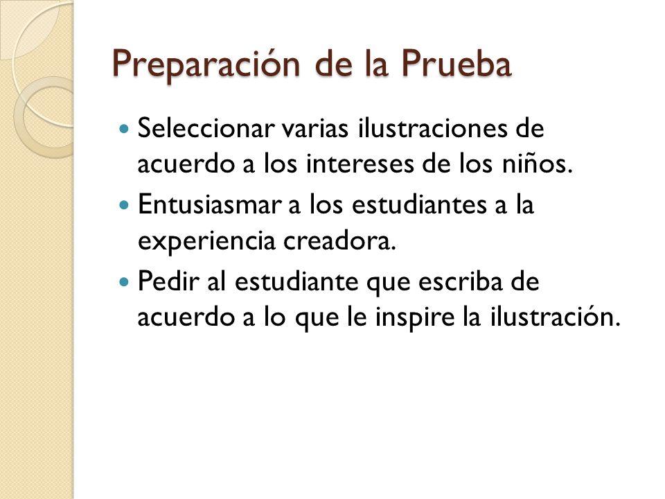Preparación de la Prueba Seleccionar varias ilustraciones de acuerdo a los intereses de los niños. Entusiasmar a los estudiantes a la experiencia crea