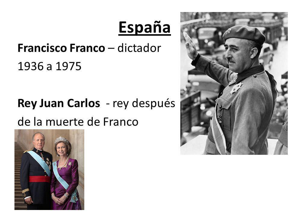 España Francisco Franco – dictador 1936 a 1975 Rey Juan Carlos - rey después de la muerte de Franco