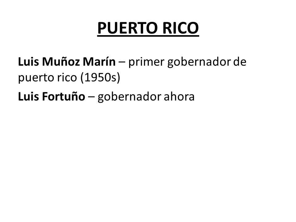 PUERTO RICO Luis Muñoz Marín – primer gobernador de puerto rico (1950s) Luis Fortuño – gobernador ahora
