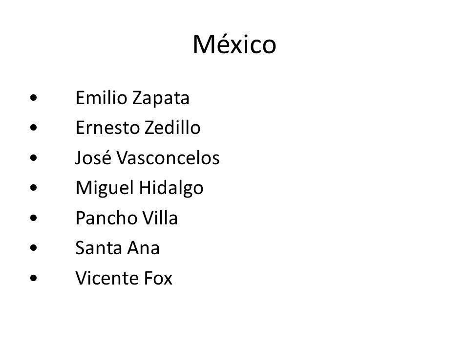 México Emilio Zapata Ernesto Zedillo José Vasconcelos Miguel Hidalgo Pancho Villa Santa Ana Vicente Fox