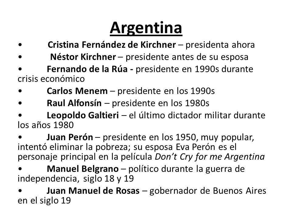 Argentina Cristina Fernández de Kirchner – presidenta ahora Néstor Kirchner – presidente antes de su esposa Fernando de la Rúa - presidente en 1990s d