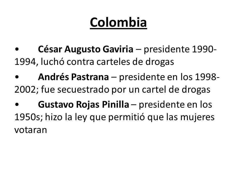 Colombia César Augusto Gaviria – presidente 1990- 1994, luchó contra carteles de drogas Andrés Pastrana – presidente en los 1998- 2002; fue secuestrad