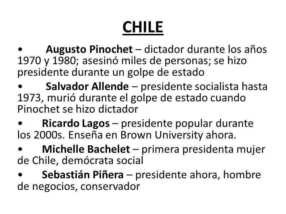 CHILE Augusto Pinochet – dictador durante los años 1970 y 1980; asesinó miles de personas; se hizo presidente durante un golpe de estado Salvador Alle
