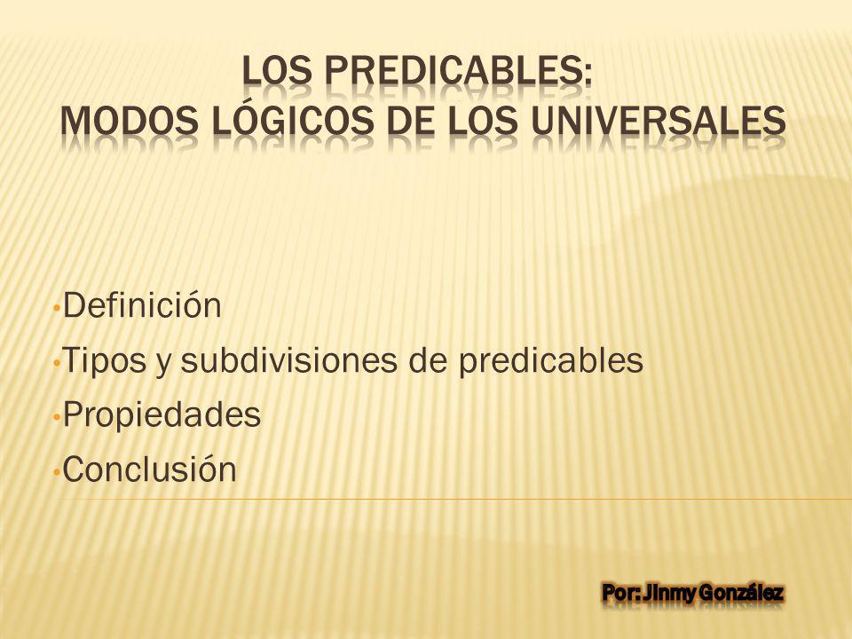 Definición Tipos y subdivisiones de predicables Propiedades Conclusión
