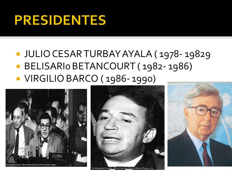 JULIO CESAR TURBAY AYALA ( 1978- 19829 BELISARI0 BETANCOURT ( 1982- 1986) VIRGILIO BARCO ( 1986- 1990)