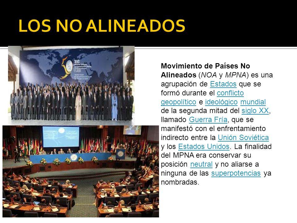 Movimiento de Países No Alineados (NOA y MPNA) es una agrupación de Estados que se formó durante el conflicto geopolítico e ideológico mundial de la s