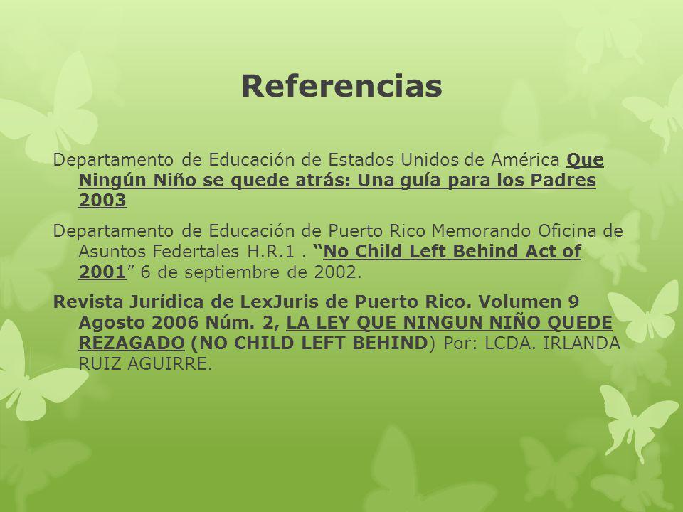 Referencias Departamento de Educación de Estados Unidos de América Que Ningún Niño se quede atrás: Una guía para los Padres 2003 Departamento de Educación de Puerto Rico Memorando Oficina de Asuntos Federtales H.R.1.