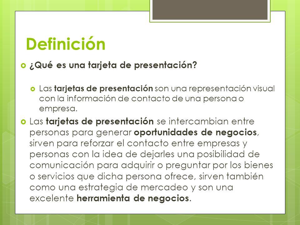 Definición ¿Qué es una tarjeta de presentación? Las tarjetas de presentación son una representación visual con la información de contacto de una perso