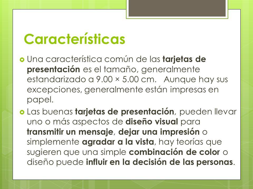 Características Una característica común de las tarjetas de presentación es el tamaño, generalmente estandarizado a 9.00 × 5.00 cm. Aunque hay sus exc