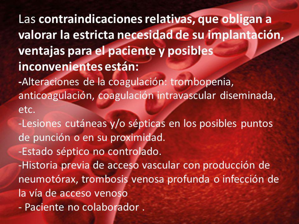 Las contraindicaciones relativas, que obligan a valorar la estricta necesidad de su implantación, ventajas para el paciente y posibles inconvenientes
