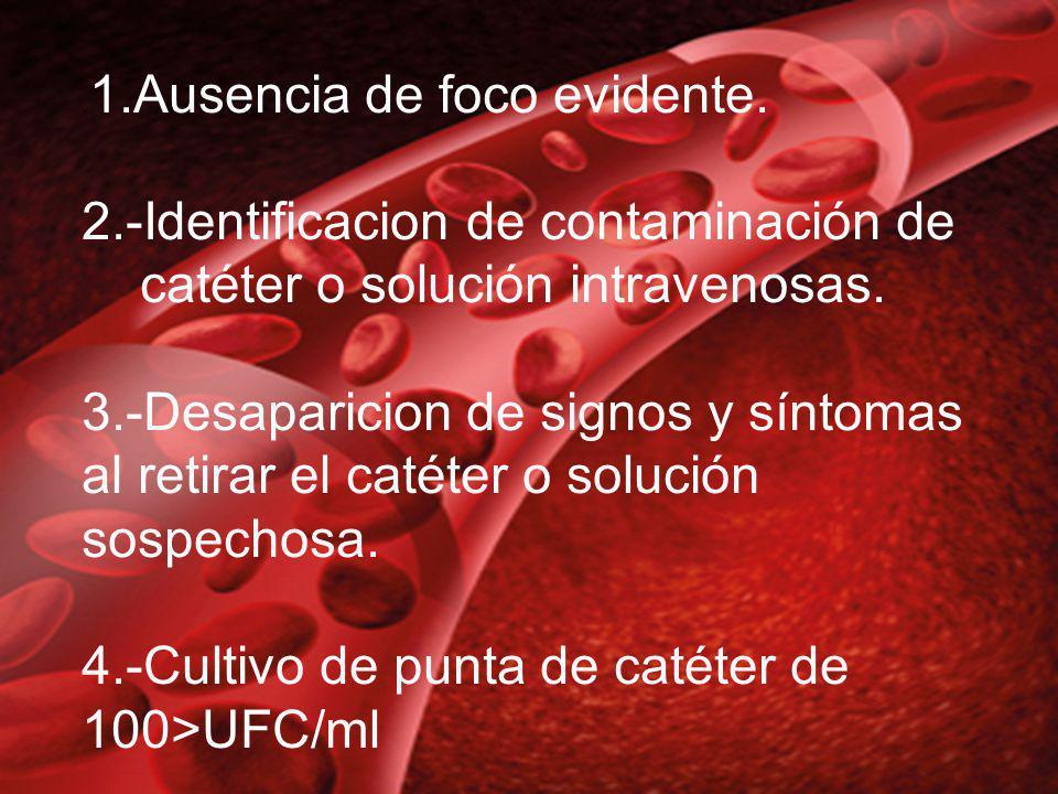 . 1.Ausencia de foco evidente. 2.-Identificacion de contaminación de catéter o solución intravenosas. 3.-Desaparicion de signos y síntomas al retirar