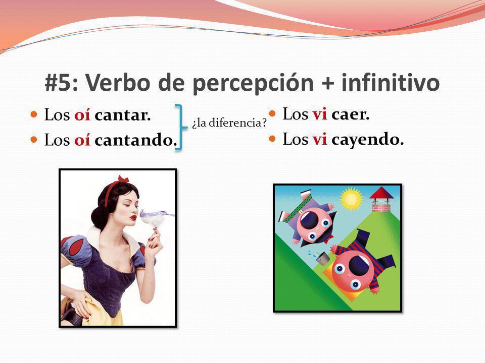 #5: Verbo de percepción + infinitivo Los oí cantar. Los oí cantando. Los vi caer. Los vi cayendo. ¿la diferencia?