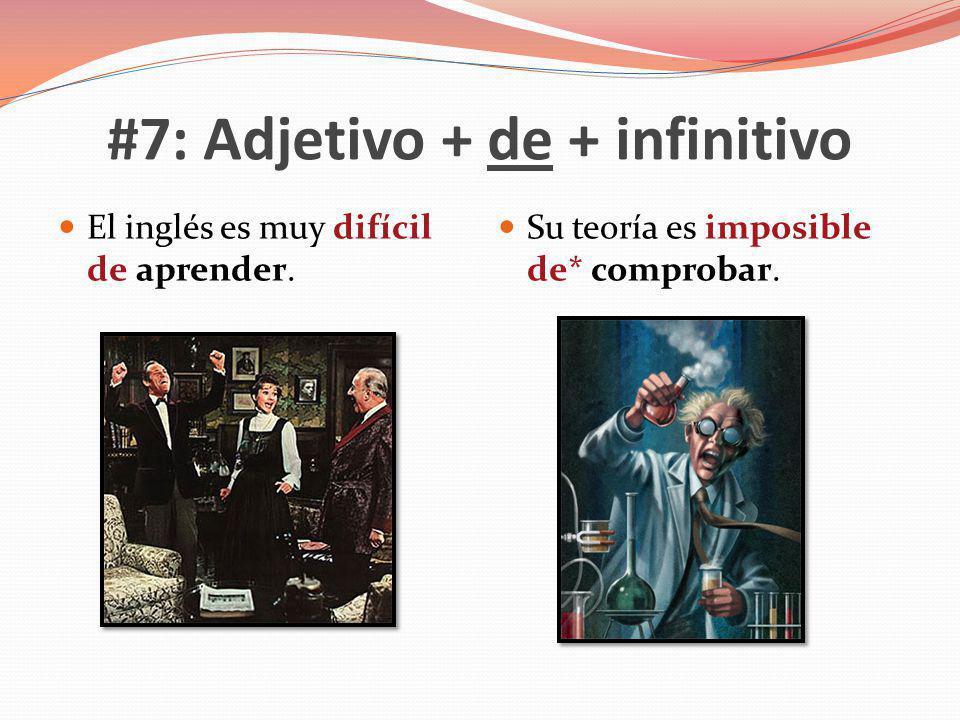 #7: Adjetivo + de + infinitivo El inglés es muy difícil de aprender. Su teoría es imposible de* comprobar.
