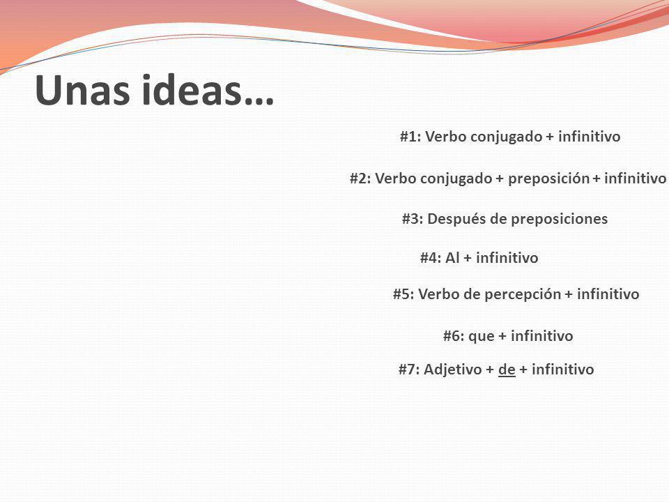 #1: Verbo conjugado + infinitivo #2: Verbo conjugado + preposición + infinitivo #3: Después de preposiciones #4: Al + infinitivo #5: Verbo de percepci