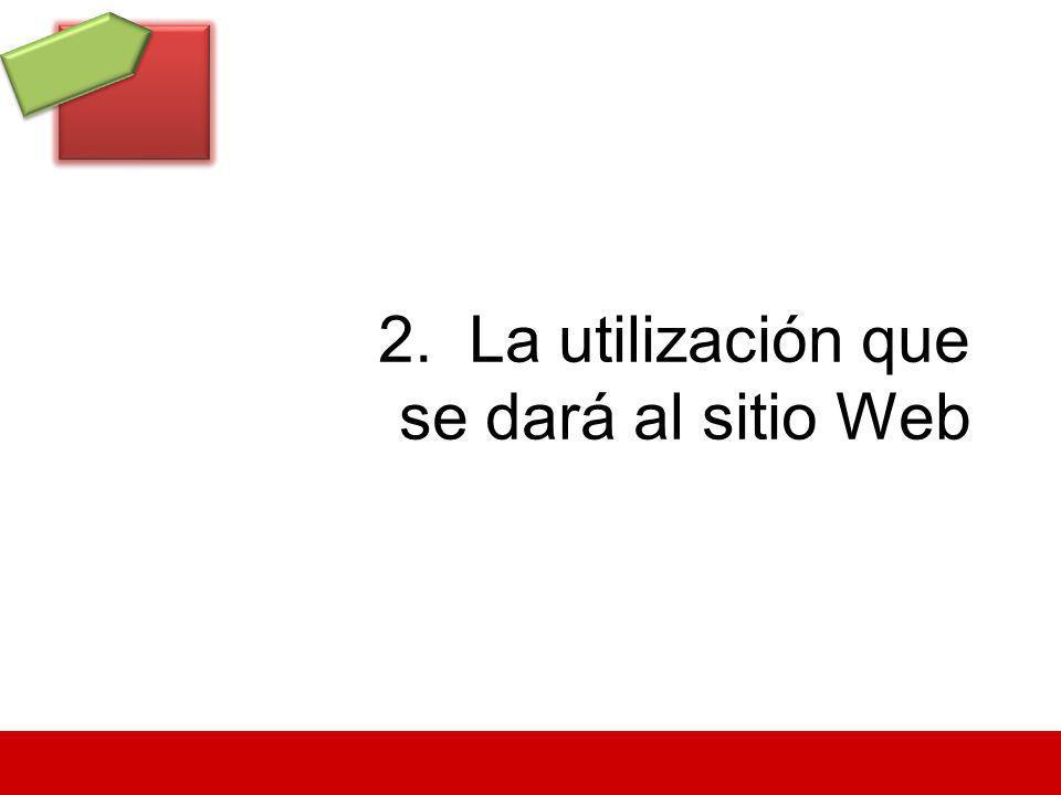 2. La utilización que se dará al sitio Web
