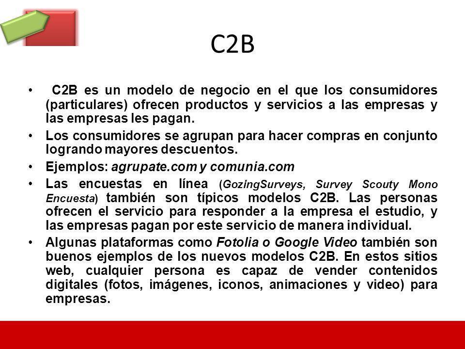 C2B C2B es un modelo de negocio en el que los consumidores (particulares) ofrecen productos y servicios a las empresas y las empresas les pagan. Los c