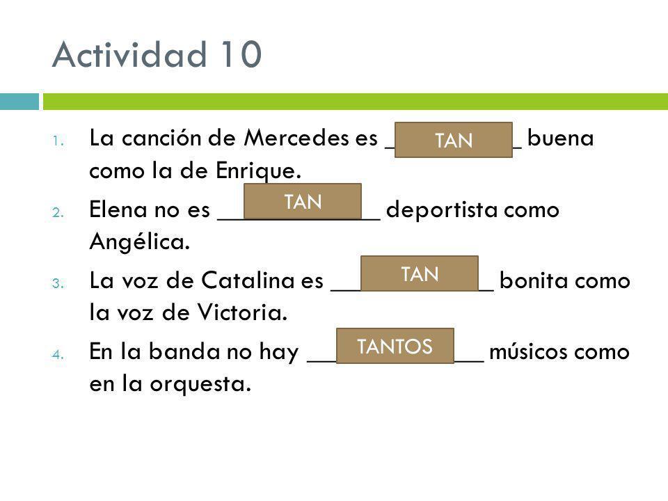 Actividad 10 1. La canción de Mercedes es __________ buena como la de Enrique.