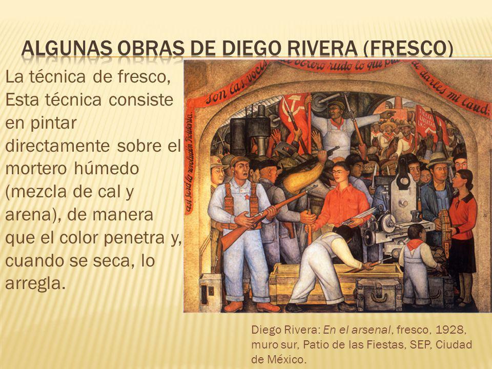 Diego Rivera: En el arsenal, fresco, 1928, muro sur, Patio de las Fiestas, SEP, Ciudad de México. La técnica de fresco, Esta técnica consiste en pinta