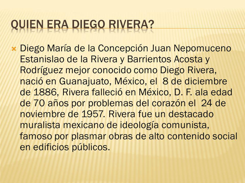 Diego María de la Concepción Juan Nepomuceno Estanislao de la Rivera y Barrientos Acosta y Rodríguez mejor conocido como Diego Rivera, nació en Guanaj