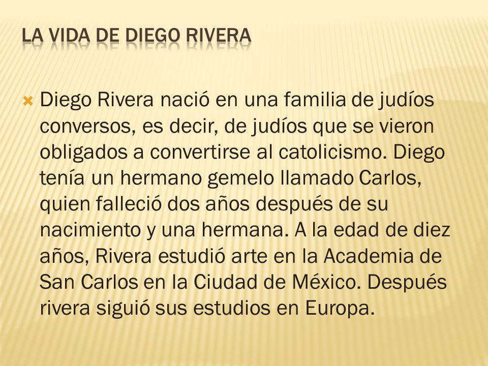 Diego Rivera nació en una familia de judíos conversos, es decir, de judíos que se vieron obligados a convertirse al catolicismo. Diego tenía un herman