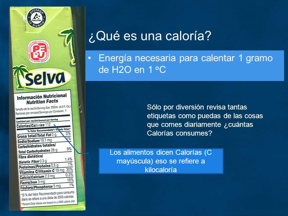 ¿Qué es una caloría? Energía necesaria para calentar 1 gramo de H2O en 1 o C Los alimentos dicen Calorías (C mayúscula) eso se refiere a kilocaloría S