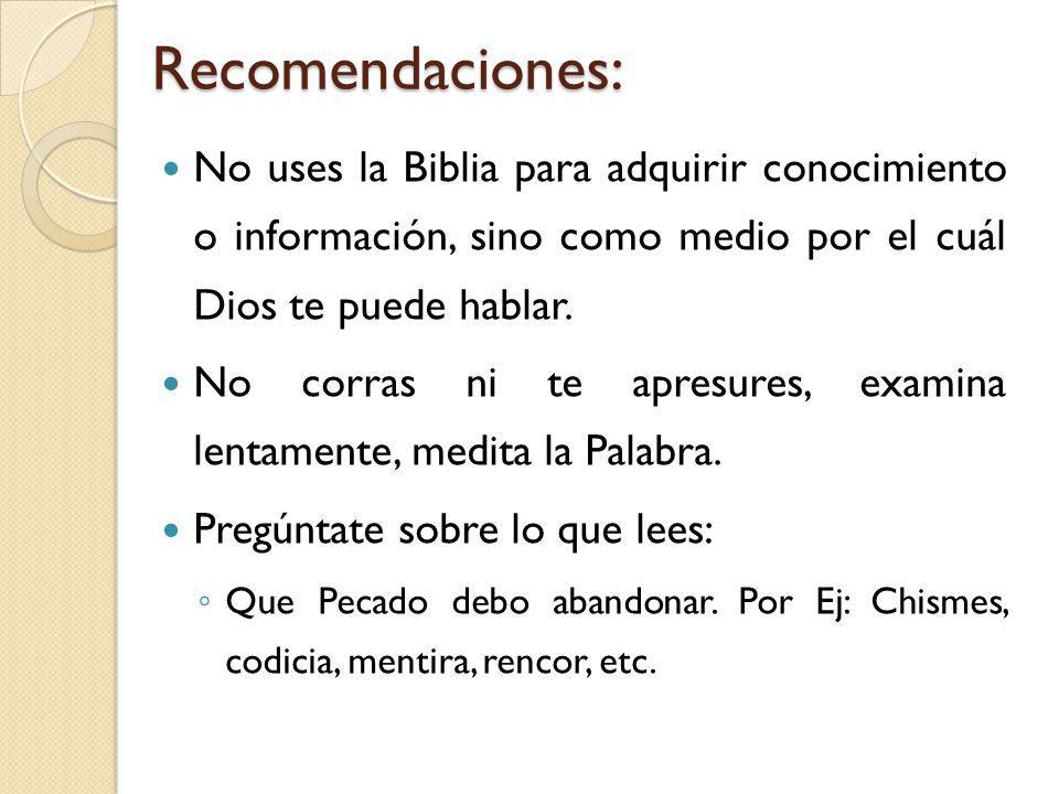 Recomendaciones: No uses la Biblia para adquirir conocimiento o información, sino como medio por el cuál Dios te puede hablar.