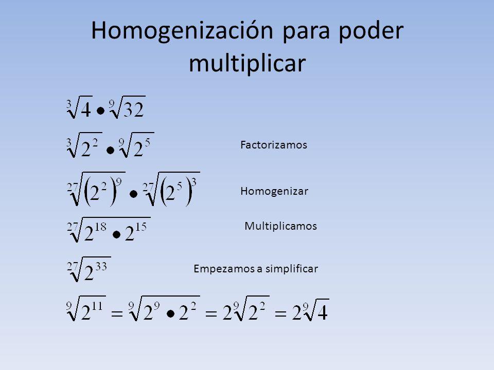 Homogenización para poder multiplicar Factorizamos Homogenizar Multiplicamos Empezamos a simplificar