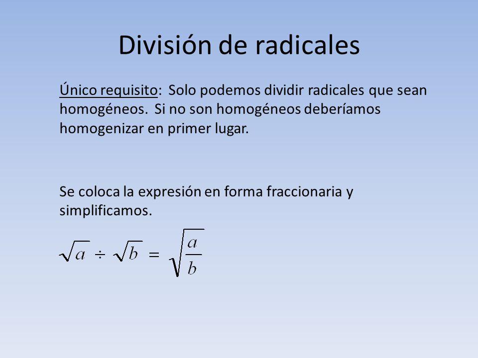 División de radicales Se coloca la expresión en forma fraccionaria y simplificamos. Único requisito: Solo podemos dividir radicales que sean homogéneo
