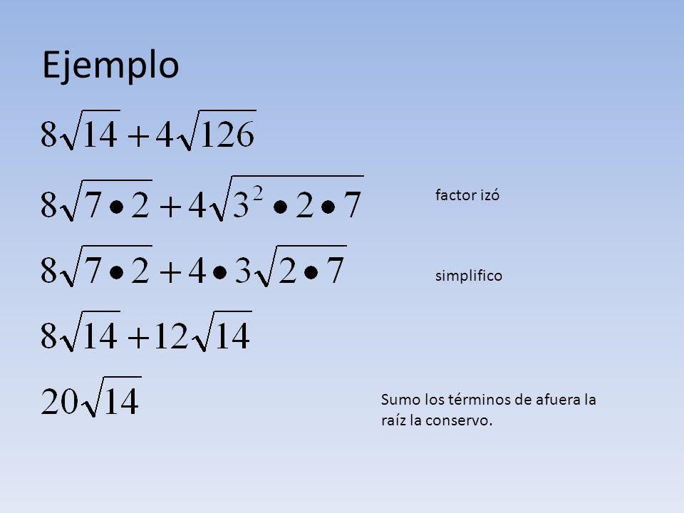 Ejemplo factor izó simplifico Sumo los términos de afuera la raíz la conservo.